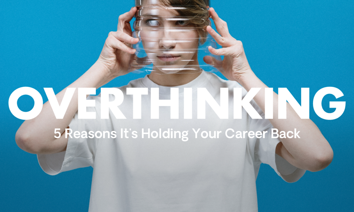 5 reasons you should stop Career Overthinking.