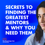 Secrets to finding the greatest mentors and why you need them!